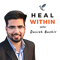 Heal from within after Narcissistic Abuse with Danish Bashir