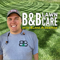 The B&B Lawn Care Podcast