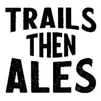 Trails Then Ales