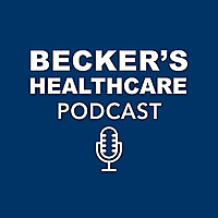 Becker's Healthcare Podcast