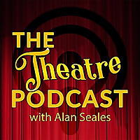 The Theatre Podcast with Alan Seales