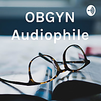 OBGYN Audiophile