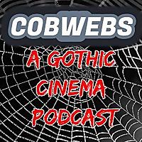 Cobwebs | A Gothic Cinema Podcast