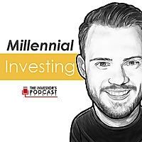 Millennial Investing | The Investor's Podcast Network