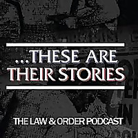 These Are Their Stories | The Law & Order Podcast