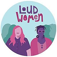 Loud Women Podcast