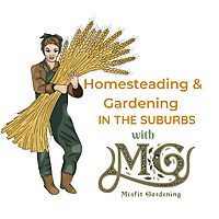 Homesteading & Gardening In The Suburbs | Misfit Gardening
