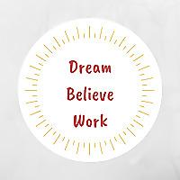 Dream Believe Work