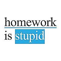 Homework is stupid