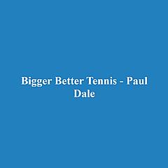 Bigger Better Tennis - Paul Dale
