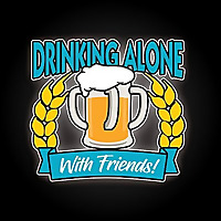 Drinking Alone, With Friends!