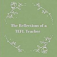 The Reflections of TEFL Teacher   Nickola Johnson