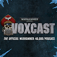 VoxCast | The Official Warhammer 40,000 Podcast