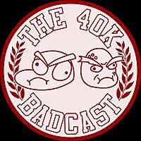 The 40k Badcast