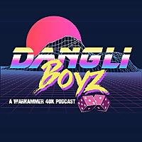 Dangli Boyz | A Warhammer 40k Podcast
