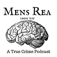 Mens Rea: A true crime podcast