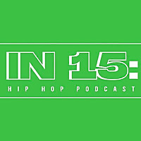 IN 15 | Hip Hop Podcast