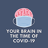 Your Brain in the Time of COVID-19