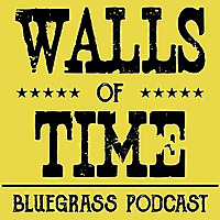 Walls of Time | Bluegrass Podcast