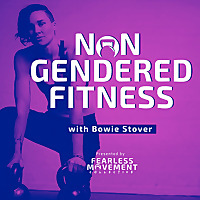 Non Gendered Fitness Podcast