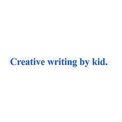 Creative writing by kid.