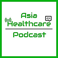 Asia Healthcare Podcast