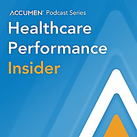 Accumen's Healthcare Performance Insider Podcast