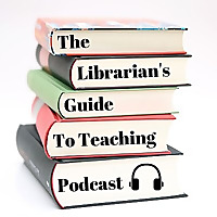 The Librarian's Guide to Teaching Podcast