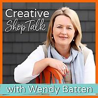 Creative Shop Talk with Wendy Batten
