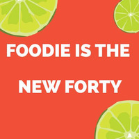 Foodie is the New Forty