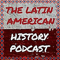 The Latin American History Podcast