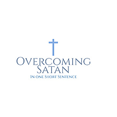 Overcoming Satan In One Short Sentence