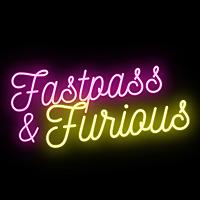 Fastpass & Furious