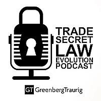 Trade Secret Law Evolution Podcast