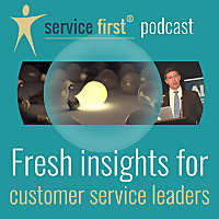 Service first podcast | Fresh insights for customer service leaders