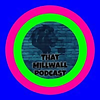 That Millwall Podcast