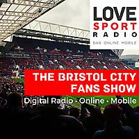 Bristol City Fans Show   Love Sport Radio