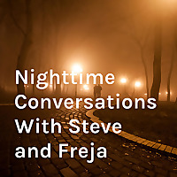 Nighttime Conversations With Steve and Freja