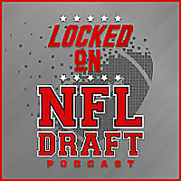 Locked On NFL Draft | Daily Podcast On NFL Draft, College Football & The NFL