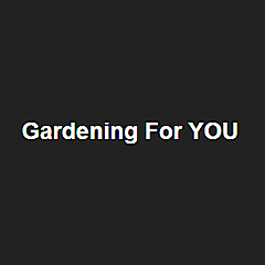 Gardening For YOU