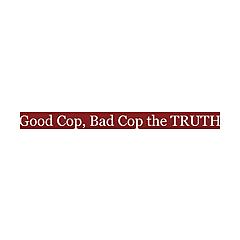 Good Cop, Bad Cop the TRUTH !