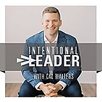 Intentional Living & Leadership with Cal Walters