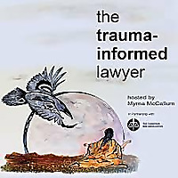 The Trauma-Informed Lawyer hosted by Myrna McCallum