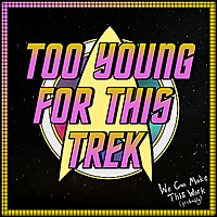 Too Young For This Trek: A Star Trek Discovery Podcast