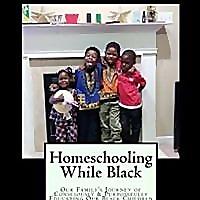 HOMESCHOOLING WHILE BLACK