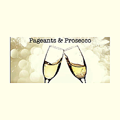 Pageants &amp Prosecco