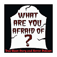 What Are You Afraid of? | Horror & Paranormal Podcast