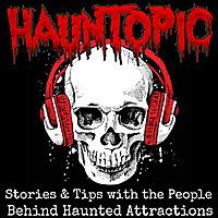 HaunTopic Radio | Haunted Attractions | Haunted Houses | Halloween | Haunters