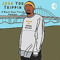 Josh You Trippin | A Black Guy's Travel Podcast
