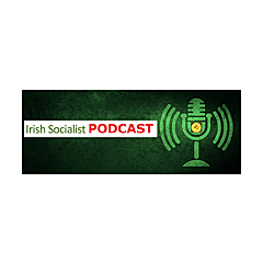 Irish Socialist Podcast